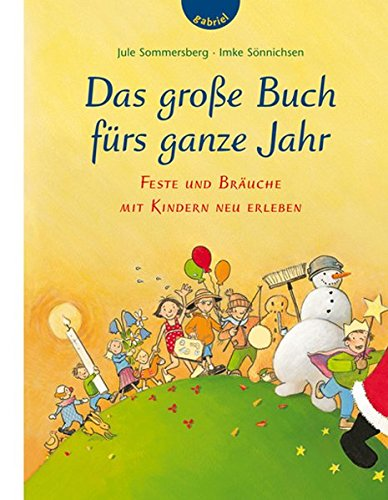 Das große Buch fürs ganze Jahr: Feste und Bräuche mit Kindern neu erleben
