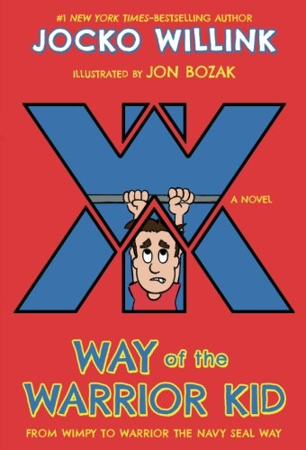 Way of the Warrior Kid: From Wimpy to Warrior the Navy SEAL Way: A Novel (The Best Way To Say Sorry To A Girl)