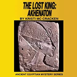 The Lost King: Akhenaton (Ancient Egyptian Mysteries)