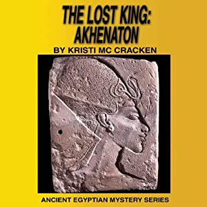 The Lost King: Akhenaton (Ancient Egyptian Mysteries) Audiobook