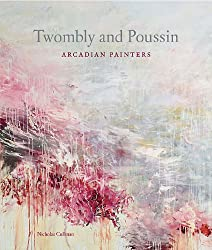 Cy Twombly and Nicolas Poussin: Arcadian Painters