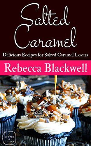 Salted Caramel: 20 Delicious Recipes for Salted Caramel Lovers by [Blackwell, Rebecca]