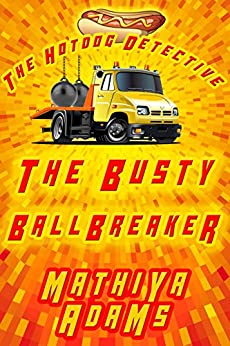 The Busty Ballbreaker: The Hot Dog Detective (A Denver Detective Cozy Mystery) by [Adams, Mathiya]