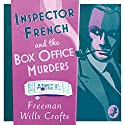 Inspector French and the Box Office Murders: Inspector French Mystery, Book 5 Audiobook by Freeman Wills Crofts Narrated by Phil Fox