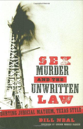 Sex, Murder, and the Unwritten Law: Courting Judicial Mayhem, Texas Style (American Liberty and Justice)