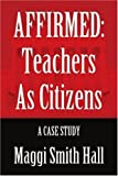 img - for AFFIRMED: Teachers as Citizens: A Case Study by Maggi Hall (2006-02-27) book / textbook / text book