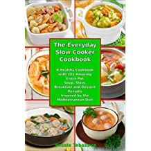 The Everyday Slow Cooker Cookbook: A Healthy Cookbook with 101 Amazing Crock Pot Soup, Stew, Breakfast and Dessert Recipes Inspired by the Mediterranean Diet (Healthy Cooking and Eating 3)