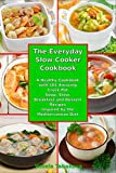 crock pot breakfast - The Everyday Slow Cooker Cookbook: A Healthy Cookbook with 101 Amazing Crock Pot Soup, Stew, Breakfast and Dessert Recipes Inspired by the Mediterranean Diet (Healthy Cooking and Eating 3)