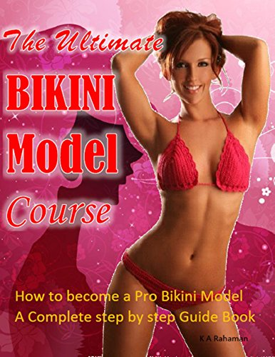 The Ultimate Bikini Model Course: How to become a Pro Bikini Model. The Complete step by step Guide Book. All in one Bikini Model Program that includes fitness,diet ,cookbook,workout,beauty tips. (Bikini Model Program compare prices)