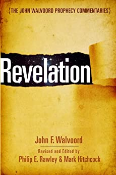 Revelation (The John Walvoord Prophecy Commentaries) by [Walvoord, John, Rawley, Philip E.]