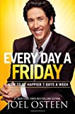 The title comes from research that shows people are happiest on Fridays. Pastor Joel Osteen writes how we can generate this level of contentment and joy every day of the week. Known as a man who maintains a constant positive outlook in spite of circu...