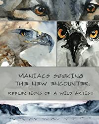 Maniacs Seeking the New Encounter: Reflections of a Wild Artist