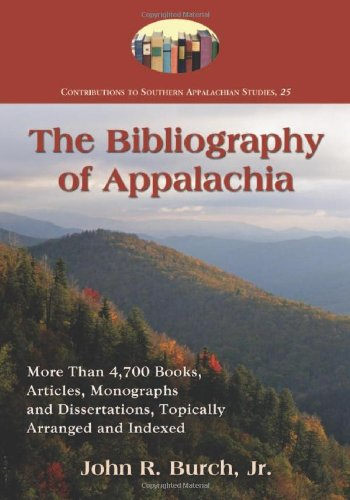 The Bibliography of Appalachia: More Than 4,700 Books, Articles, Monographs and Dissertations, Topically Arranged and In