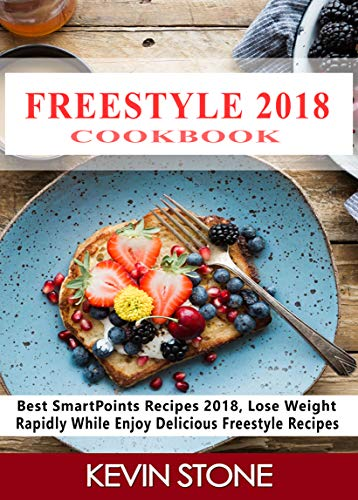 Freestyle 2018 Cookbook: Best SmartPoints Recipes, Lose Weight Rapidly While Enjoy Delicious Freestyle Recipes