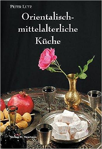 Orientalisch Mittelalterliche Kuche Amazon De Peter Lutz Bucher