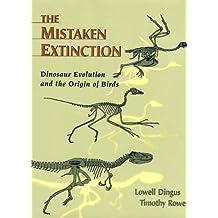Mistaken Extinction (Previously Named 'Dead Or Alive?'): Dinosaur Evolution and the Origin of Birds