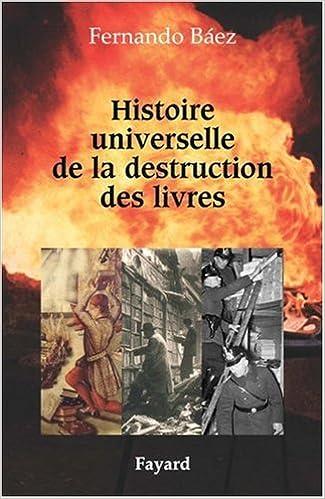 Histoire Universelle De La Destruction Des Livres Des