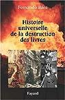 Histoire universelle de la destruction des livres : Des tablettes sumériennes à la guerre d'Irak par Bàez