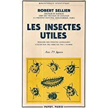 Les insectes utiles, biologie des insectes auxiliaires, utilisation des insectes par l'homme