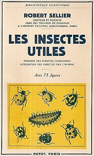Livre gratuits en ligne Les insectes utiles, biologie des insectes auxiliaires, utilisation des insectes par l'homme epub pdf