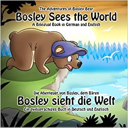 Bosley Sees the World: A Dual Language Book in German and English: Volume 1 (The Adventures of Bosley Bear)