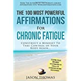Affirmation | The 100 Most Powerful Affirmations for Chronic Fatigue | 2 Amazing Affirmative Bonus Books Included for Stress & Home Based Business: Construct a Mindset To Take Control of Your Body Again