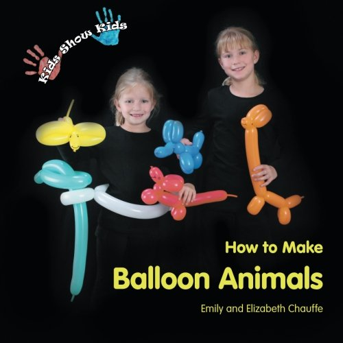 - Kids Show Kids How to Make Balloon Animals