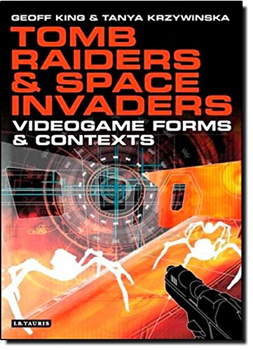Tomb Raiders and Space Invaders: Videogame Forms and Contexts