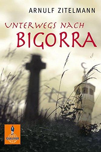 Unterwegs nach Bigorra: Abenteuer-Roman aus dem frühen Mittelalter (Gulliver)