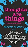 Thoughts Are Things (thINKing Classics), Prentice Mulford, 1907590056