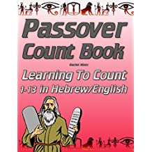 Passover Count Book: Learning To Count 1-13 in Hebrew/English  Based on  Echad Mi Yodea (Who Know One?) Passover Song