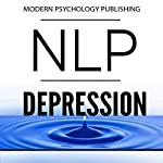 NLP: Depression: Techniques for Taking Control and Increasing Happiness with Neuro Linguistic Programming | Modern Psychology Publishing
