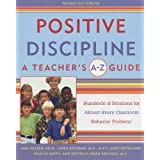 Positive Discipline: A Teacher's A-Z Guide: Hundreds of Solutions for Almost Every Classroom Behavior Problem!