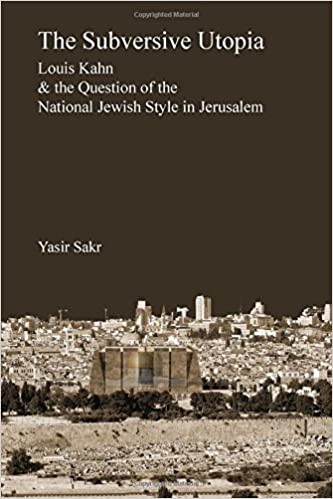 Download online The Subversive Utopia: Louis Kahn and the Question of the National Jewish Style in Jerusalem PDF, azw (Kindle)