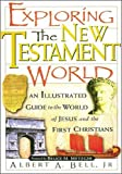 Exploring The New Testament World An Illustrated Guide To The World Of Jesus And The First Christians