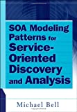 SOA Modeling Patterns for Service-Oriented Discovery and Analysis, Michael Bell, 0470481978