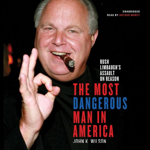 The Most Dangerous Man in America: Rush Limbaugh's Assault on Reason by Blackstone Audio, Inc.