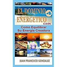 EL DOMINIO ENERGETICO 4: COMO EQUILIBRAR SU ENERGÍA CREADORA (Spanish Edition)