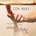 Saving Sean: Seattle Stories, Book 2 | Con Riley