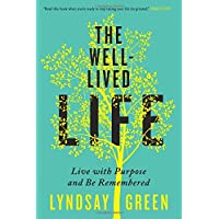 The Well-Lived Life: Live with Purpose and Be Remembered