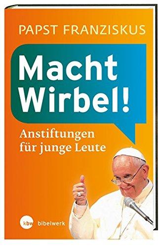 Macht Wirbel!: Anstiftungen für junge Leute