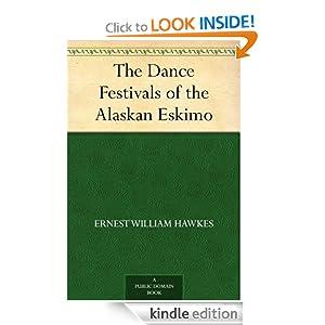 The Dance Festivals of the Alaskan Eskimo Ernest William Hawkes
