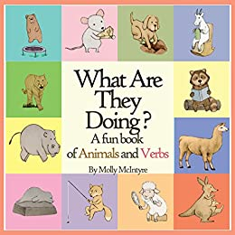 What Are They Doing?: A Fun Book of Animals and Verbs
