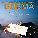 A Daughter's Memoir of Burma Audiobook by Wendy Law-Yone Narrated by Wendy Law-Yone