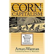 Corn and Capitalism: How a Botanical Bastard Grew to Global Dominance (Latin America in Translation/en Traducción/em Tradução) (English Edition)
