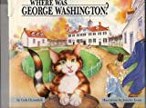 Where Was George Washington?, Carla Heymsfeld, 0931917204