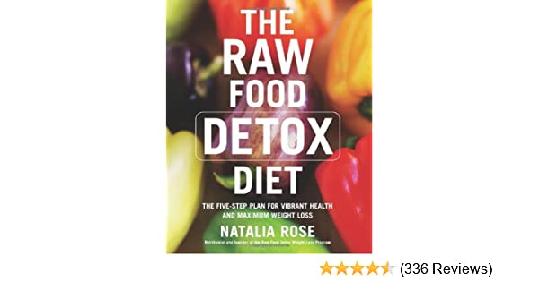 The raw food detox diet the five step plan for vibrant health and the raw food detox diet the five step plan for vibrant health and maximum weight loss raw food series kindle edition by natalia rose fandeluxe Images
