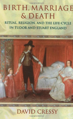 Download Birth, Marriage, and Death: Ritual, Religion, and the Life Cycle in Tudor and Stuart England Pdf