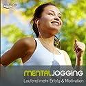 Mental Jogging: Laufend mehr Energie, Erfolg & Motivation Hörbuch von Katja Schütz Gesprochen von: Claudia Urbschat-Mingues