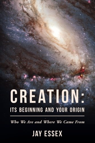 Creation: Its Beginning And Your Origin (The Creation Series) (Volume 1)